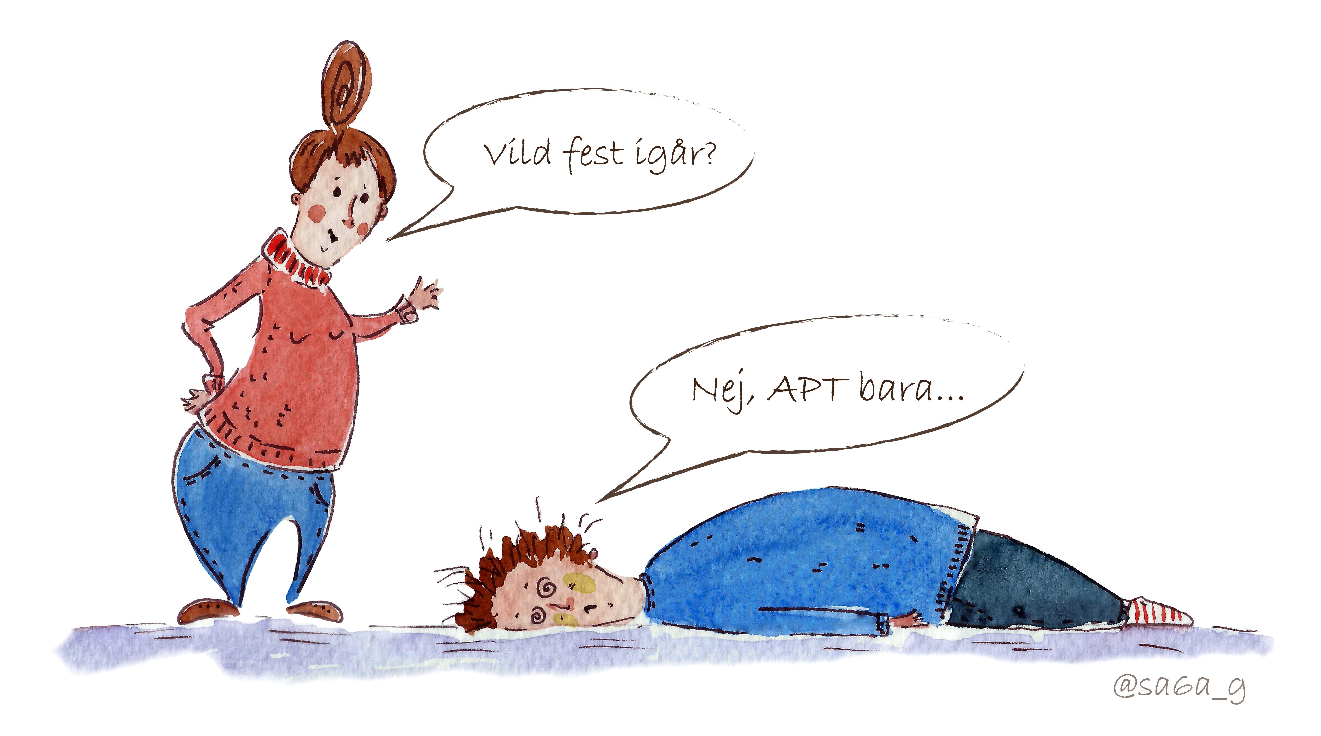"""Stående kvinna frågar """"Vild fest igår""""? Utslagen kvinna som ligger på golvet svarar: """"Nej, APT bara"""""""